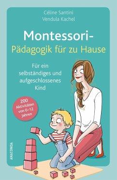 Montessori-Pädagogik für zu Hause - Santini, Céline; Kachel, Vendula