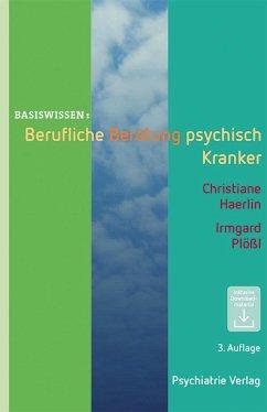 Berufliche Beratung psychisch Kranker - Haerlin, Christiane;Plößl, Irmgard