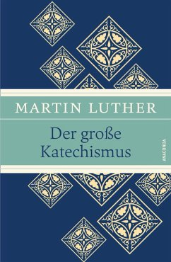 Der große Katechismus - Luther, Martin