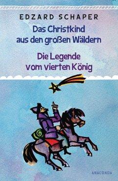 Die Legende vom vierten König / Das Christkind aus den großen Wäldern - Schaper, Edzard