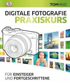 Digitale Fotografie. Praxiskurs - Ang, Tom