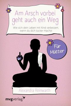 Am Arsch vorbei geht auch ein Weg - Für Mütter (eBook, ePUB) - Reinwarth, Alexandra