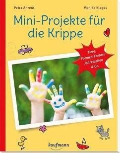Mini-Projekte für die Krippe - Ahrens, Petra; Klages, Monika
