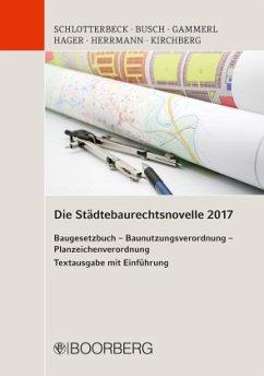 Die Städtebaurechtsnovelle 2017 Baugesetzbuch - Baunutzungsverordnung - Planzeichenverordnung - Hager, Gerd; Herrmann, Dirk; Kirchberg, Christian; Schlotterbeck, Karlheinz