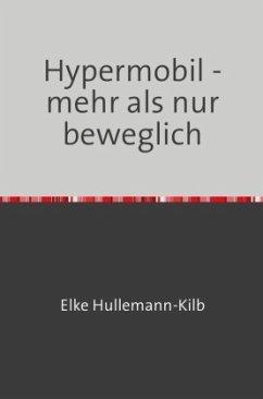 Hypermobil - mehr als nur beweglich - Hullemann-Kilb, Elke