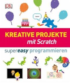 Kreative Projekte mit Scratch supereasy program...