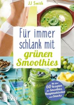 Für immer schlank mit grünen Smoothies (eBook, PDF) - Smith, JJ