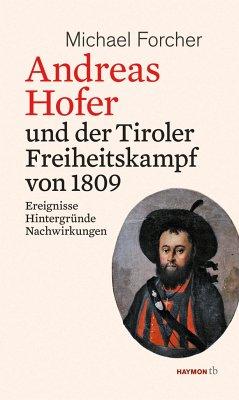 Andreas Hofer und der Tiroler Freiheitskampf von 1809 - Forcher, Michael