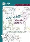 Mama werden und Lehrerin bleiben