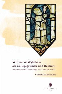 William of Wykeham als Collegegründer und Bauherr - Decker, Veronika