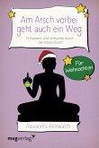 Am Arsch vorbei geht auch ein Weg – Für Weihnachten (eBook, ePUB)