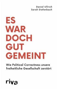 Es war doch gut gemeint (eBook, ePUB) - Ullrich, Daniel; Diefenbach, Sarah