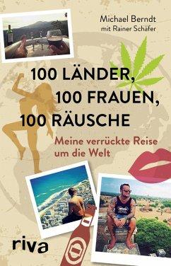 100 Länder, 100 Frauen, 100 Räusche (eBook, PDF) - Berndt, Michael; Schäfer, Rainer