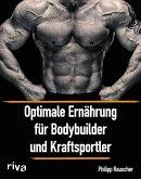 Optimale Ernährung für Bodybuilder und Kraftsportler (eBook, PDF)