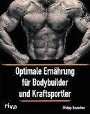 Optimale Ernährung für Bodybuilder und Kraftsportler (eBook, ePUB)