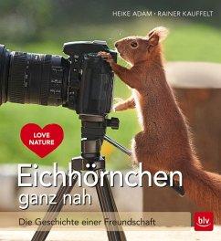 Eichhörnchen ganz nah (eBook, ePUB) - Adam, Heike; Kauffelt, Rainer