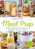 Meal Prep - Gesunde Mahlzeiten vorbereiten, mitnehmen und Zeit sparen (eBook, PDF)