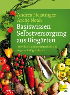Basiswissen Selbstversorgung aus Biogärten (eBook, ePUB) - Heistinger, Andrea; Noah, Arche