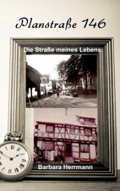Plansstraße 146: Die Straße meines Lebens - Herrmann, Barbara