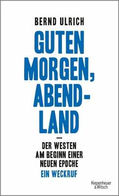 Guten Morgen, Abendland - Der Westen am Beginn einer neuen Epoche (eBook, ePUB) - Ulrich, Bernd