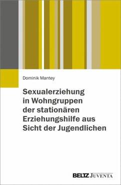 Sexualerziehung in Wohngruppen der stationären Erziehungshilfe aus Sicht der Jugendlichen (eBook, PDF) - Mantey, Dominik