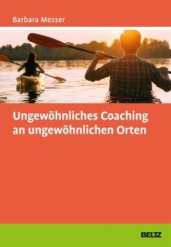 Ungewöhnliches Coaching an ungewöhnlichen Orten (eBook, PDF) - Messer, Barbara