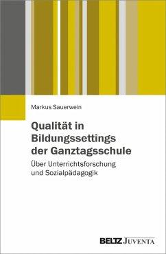 Qualität in Bildungssettings der Ganztagsschule (eBook, PDF) - Sauerwein, Markus