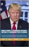 Donald Trump Is a Tremendous President, and CNN Is a Tremendous Piece of Garbage: Deport the Crooked Media and Also Deport Mexican Illegals and Obama and People Who Prefer Fake News to Fox News (eBook, ePUB)