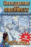 Überlebende der Oberwelt: Von Wölfen und Zombies - Roman für Minecrafter