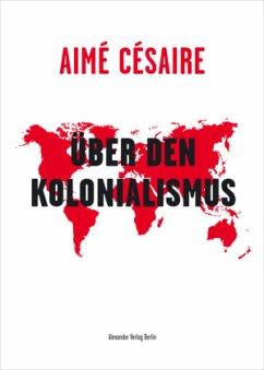 Über den Kolonialismus - Césaire, Aimé