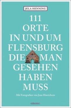 111 Orte in und um Flensburg, die man gesehen h...
