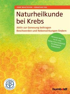 Naturheilkunde bei Krebs - Wanitschek, Anne; Vigl, Sebastian