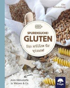 Spurensuche: Gluten - Schulenburg, Elke