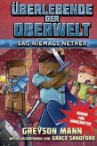 Überlebende der Oberwelt: Sag niemals Nether - Roman für Minecrafter