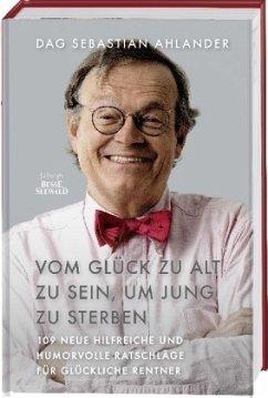 Vom Glück zu alt zu sein, um jung zu sterben - Ahlander, Dag Sebastian
