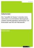 """Der """"Lazarillo de Tormes"""" zwischen Sein und Schein. Geschichtliche Hintergründe, Analyse und Bezugnahme auf Erasmus von Rotterdam und Niccolò Machiavelli"""