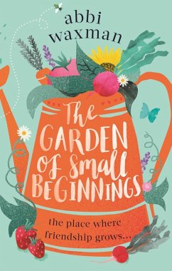 The Garden of Small Beginnings (eBook, ePUB) - Waxman, Abbi