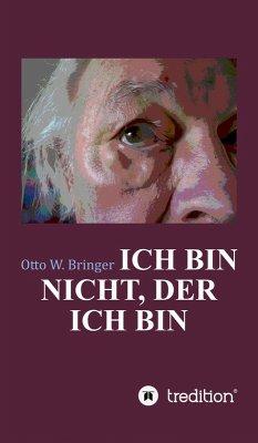 Ich bin nicht, der ich bin (eBook, ePUB) - Bringer, Otto W.