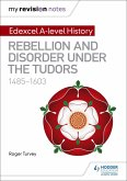 My Revision Notes: Edexcel A-level History: Rebellion and disorder under the Tudors, 1485-1603 (eBook, ePUB)