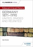 My Revision Notes: Edexcel A-level History: Germany, 1871-1990: united, divided and reunited (eBook, ePUB)