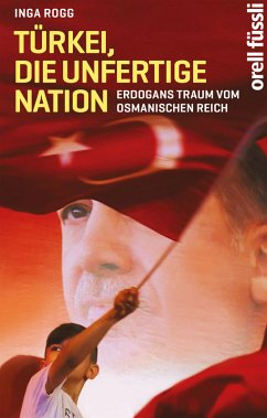 Türkei, die unfertige Nation (eBook, ePUB) - Rogg, Inga