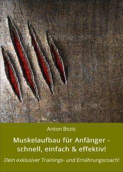 Muskelaufbau für Anfänger - schnell, einfach & effektiv! (eBook, ePUB) - Bozic, Anton