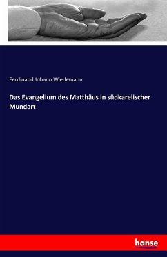 Das Evangelium des Matthäus in südkarelischer Mundart - Wiedemann, Ferdinand Johann