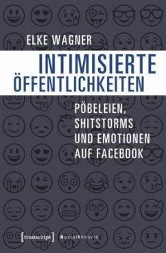 Intimisierte Öffentlichkeiten - Wagner, Elke