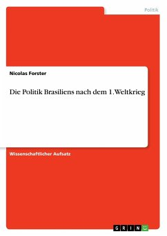 Die Politik Brasiliens nach dem 1. Weltkrieg - Forster, Nicolas