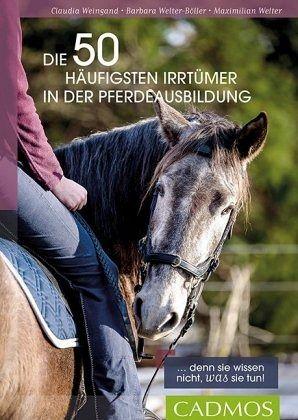Die 50 häufigsten Irrtümer in der Pferdeausbildung - Weingand, Claudia; Welter-Böller, Barbara; Welter, Maximilian