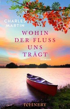 Wohin der Fluss uns trägt (eBook, ePUB) - Martin, Charles