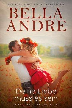 Deine Liebe muss es sein / Die Sullivans Bd.11 (eBook, ePUB) - Andre, Bella