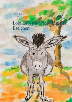 Lolo, Bibi und Piccolina, das Eselchen (eBook, ePUB) - Schoßwald, Volker
