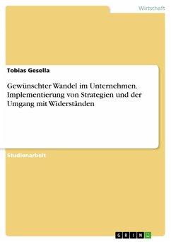 Gewünschter Wandel im Unternehmen. Implementierung von Strategien und der Umgang mit Widerständen (eBook, ePUB)